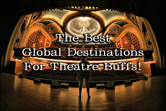 The Best global destinations for theatre buffs
