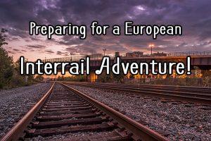 Preparing for a European Interrail Adventure!