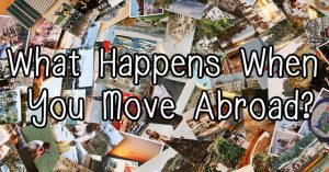 What happen when you move abroad